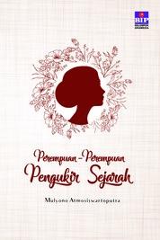Cover Perempuan-Perempuan Pengukir Sejarah oleh Mulyono Atmosiswartoputra