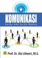 Cover Komunikasi Serba Ada Serba Makna oleh Prof. Dr. Alo Liliweri, M.S.