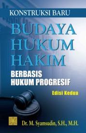 Konstruksi Baru Budaya Hukum Hakim Berbasis Hukum Progressif by Dr. M. Syamsudin, S.H., M.H. Cover