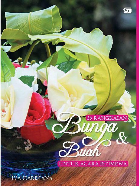 Jual Buku 36 Rangkaian Bunga Buah Untuk Acara Istimewa Oleh Iva