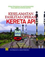 Keselamatan Fasilitas Operasi Kereta Api by Hermanto Dwiatmoko Cover