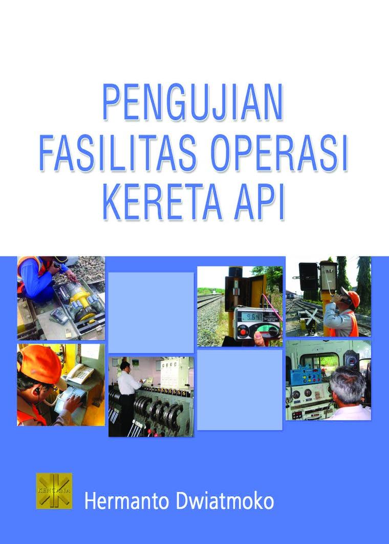 Buku Digital PENGUJIAN FASILITAS OPERASI KERETA API oleh Hermanto Dwiatmoko