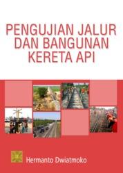 Pengujian jalur dan bangunan kereta api by Hermanto Dwiatmoko Cover