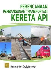 Perencanaan pembangunan transportasi kereta api by Hermanto Dwiatmoko Cover