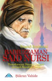 Biografi Intelektual Badiuzzaman Said Nursi Transformasi Dinasti Usmani Menjadi Republik Turki by Sukran Vahide Cover
