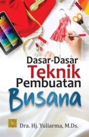 DASAR-DASAR TEKNIK PEMBUATAN BUSANA Ed 1 by Dra. Hj. Yuliarma, M.Ds. Cover