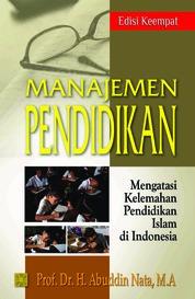 Cover Manajemen Pendidikan: Mengatasi Kelemahan Pendidikan Islam di Indonesia oleh Prof. DR. H. Abuddin Nata, MA.