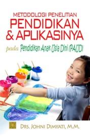 Cover METODOLOGI PENELITIAN PENDIDIKAN DAN APLIKASINYA PADA PENDIDIKAN ANAK USIA DINI (PAUD) oleh Drs. Johni Dimyati,M.M.