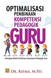 Cover OPTIMALISASI PEMBINAAN KOMPETENSI PEDAGOGIK GURU Dilengkapi Model Pembinaan Kompetensi Pedagogik Guru oleh Dr. Rifma, M.PD