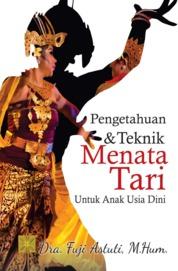 PENGETAHUAN DAN TEKNIK MENATA TARI UNTUK ANAK USIA DINI by Dra. Fuji Astuti, M.Hum. Cover