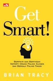 Cover GET SMART Berpikir dan Bertindak Seperti Orang Paling Sukses dan Bergaji Paling Tinggi oleh Brian Tracy