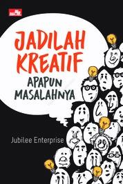 Cover Jadilah Kreatif Apapun Masalahnya oleh Jubilee Enterprise