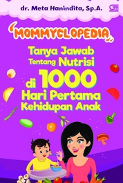 Cover Mommyclopedia: Tanya-jawab tentang nutrisi di 1000 hari pertama kehidupan anak oleh dr. Meta Hanindita, Sp.A
