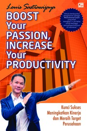 Boost Your Passion, Increase Your Productivity by Louis Sastrawijaya Cover