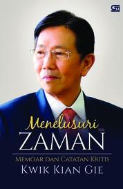 Cover Menelusuri Zaman, Memoar dan Catatan Kritis oleh Kwik Kian Gie
