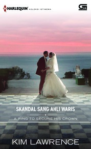 Cover Harlequin Koleksi Istimewa: Skandal Sang Ahli Waris (A Ring to Secure His Crown) oleh Kim Lawrence