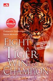 Cover FIGHT LIKE A TIGER WIN LIKE A CHAMPION (Celebrating 30th Reprinted) oleh Darmadi Darmawangsan & Imam Munadi