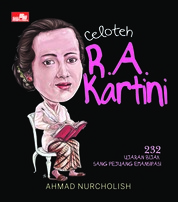 Celoteh R.A. Kartini: 232 Ujaran Bijak Sang Pejuang Emansipasi by Ahmad Nurcholish Cover