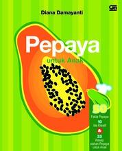 Cover Pepaya untuk Anak - 50 Fakta Pepaya oleh Diana Damayanti