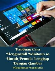 Panduan Cara Menginstall Windows 10 Untuk Pemula Lengkap Dengan Gambar by Muhammad Vandestra Cover