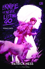 Cover Pisau Luka (The Chaos Walking Trilogy#1: The Knife of Never Letting Go) oleh Patrick Ness