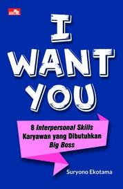 I Want You - 8 Interpersonal Skills Karyawan yang Dibutuhkan Big Boss by Suryono Ekotama Cover