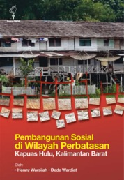 Pembangunan Sosial di Wilayah Perbatasan Kapuas Hulu, Kalimantan Barat by Henny Warsilah Cover