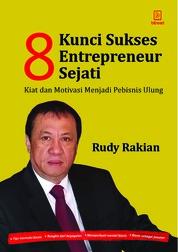 8 Kunci Sukses Enterpreneur Sejati: Kiat dan Motivasi Menjadi Pebisnis Ulung by Rudi Rakian Cover
