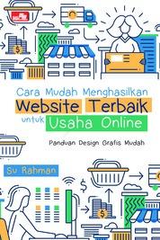 Cover Cara Mudah Menghasilkan Website Terbaik untuk Usaha Online oleh Su Rahman