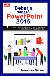 Cover Bekerja dengan PowerPoint 2016 oleh Pandapotan Sianipar