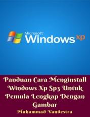 Cover Panduan Cara Menginstall Windows Xp Sp3 Untuk Pemula Lengkap Dengan Gamba oleh Muhammad Vandestra