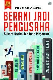 Cover Berani Jadi Pengusaha, Sukses Usaha dan Raih Pinjaman oleh Thomas Arifin