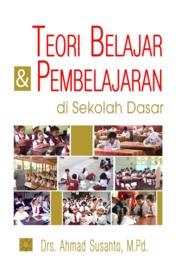 Cover Teori Belajar & Pembelajaran di Sekolah Dasar oleh Drs. Ahmad Susanto, M.Pd.