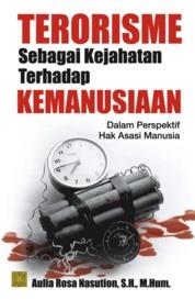 Terorisme Sebagai Kejahatan Terhadap Kemanusiaan Dalam Perspektif Hukum Internasional dan Hak Asasi Manusia by Aulia Rosa Nasution, S.H. M.Hum. Cover