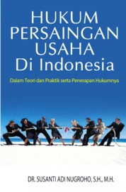 Hukum Persaingan Usaha di Indonesia by Prof. Dr. Susanti Adi Nugroho, SH., MH. Cover