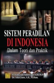 Sistem Peradilan Di Indonesia Dalam Teori dan Praktik by Prof. Dr. Adi Sulistiyono, S.H., M.H. Cover