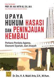 Upaya Hukum Kasasi dan Peninjauan kembali Perkara Perdata Agama, Ekonomi Syariah, dan Jinayah by Dr. Drs. H.A. Mukti Arto, S.H., M.Hum. Cover