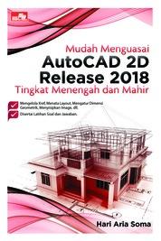 Cover Mudah Menguasai AutoCAD 2D Release 2018 Tingkat Menengah dan Mahir oleh Hari Aria Soma