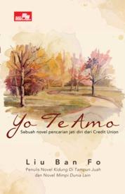 Cover YO TE AMO (Sebuah novel pencarian jati diri dari Credit Union) oleh Liu Ban Fo