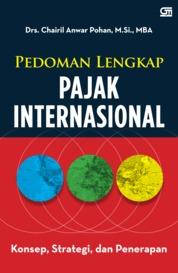 Cover Panduan Lengkap Pajak Internasional oleh Drs. Chairil Anwar Pohan, M.Si, MBA