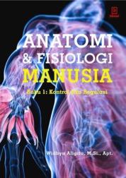 Cover Anatomi dan Fisiologi Manusia (Buku 1: Kontrol dan Regulasi) oleh Widhya Aligita