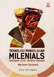 Teknologi Pengolahan Milenials - Makanan Lezat, Nutrisi Terjaga by Marleen Sunyoto Cover