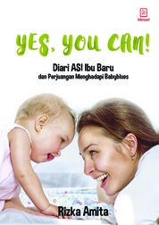 Yes, You Can!: Diary ASI Ibu Baru dan Perjuangan Menghadapi Babyblues by Rizka Amita Cover