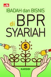 Cover Ibadah dan Bisnis di BPR Syariah oleh Karsidi
