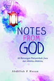 NOTES FROM GOD; 50 Renungan Penyembuh jiwa dari Allahku-Allahmu by Abdillah F. Hasan Cover