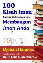 Cover 100 Kisah Iman Ilustrasi dan Renungan yang Membangun Iman Anda oleh Djohan Handojo