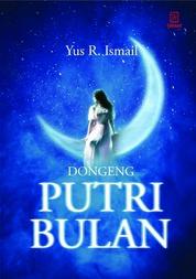 Cover Dongeng Putri Bulan oleh Yus R. Ismail
