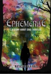Ephemerae: a story about soul traveller by Natasya Fila Rais Cover