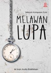 Melawan Lupa by M. Ivan Auliya Rokhman Cover