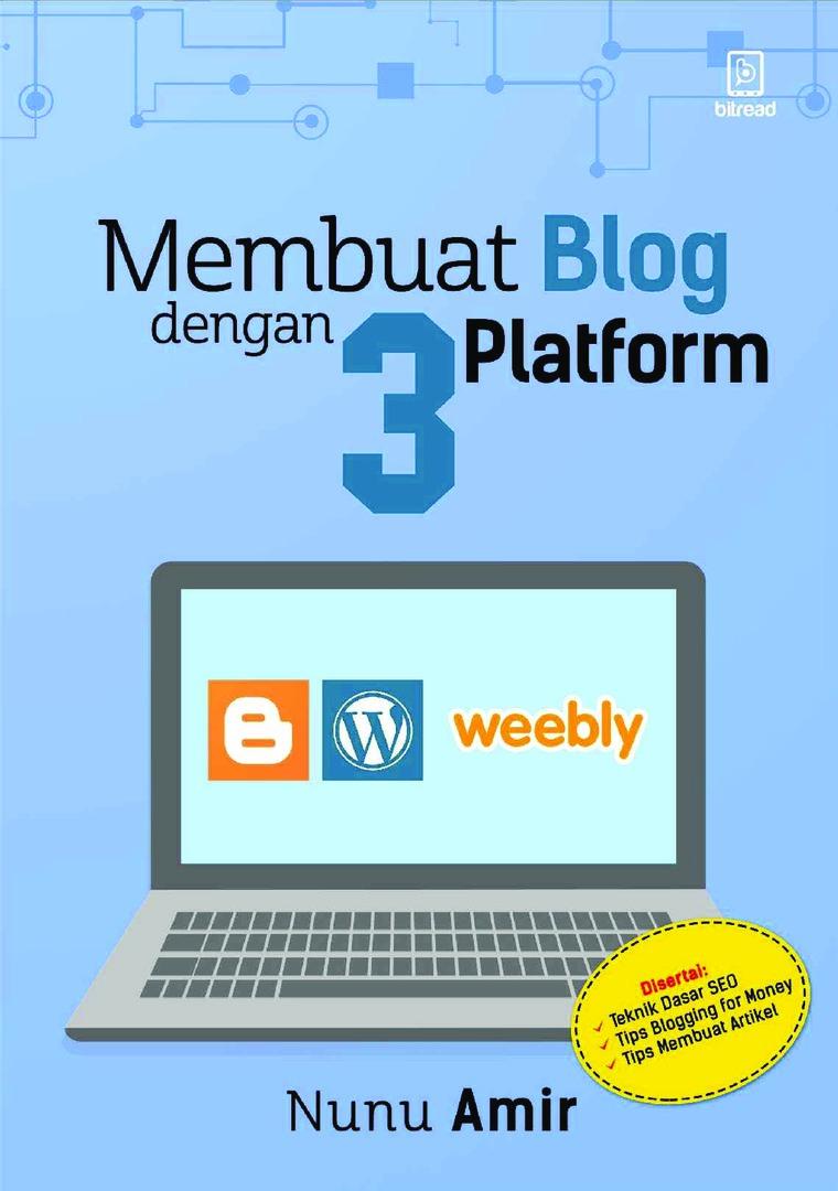 Buku Digital Membuat Blog dengan 3 Platform: Blogspot, Wordpress, dan Weebly oleh Nunu Amir